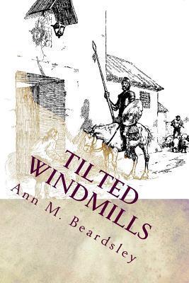 Tilted Windmills  by  Ann M. Beardsley