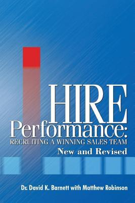 Hire Performance: Recruiting a Winning Sales Team New and Revised  by  David K. Barnett