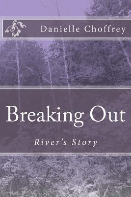 Breaking Out: Rivers Story  by  Danielle Choffrey