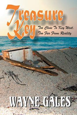 Treasure Key: Too Close to Key West, Too Far from Reality  by  Wayne Gales