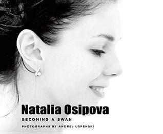 Natalia Osipova: Becoming a Swan  by  Andrey Uspensky