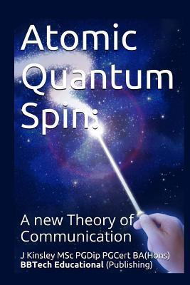 Atomic Quantum Spin: A New Theory of Communication  by  J Kinsley