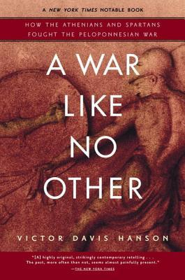 A War Like No Other: How the Athenians & Spartans Fought the Peloponnesian War  by  Victor Davis Hanson