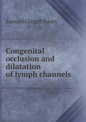 Congenital Occlusion and Dilatation of Lymph Channels  by  Samuel Clagett Busey