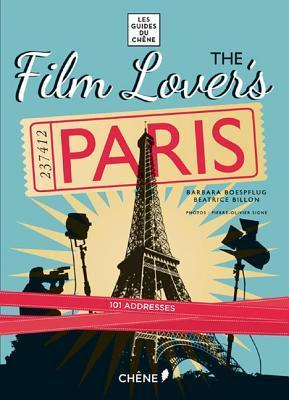 The Film Lovers Paris: 101 Legendary Addresses That Inspired Great Movies Barbara Boespflug