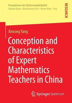 Conception and Characteristics of Expert Mathematics Teachers in China  by  Xinrong Yang