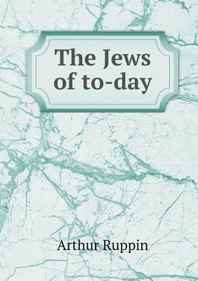The Jews of To-Day  by  Arthur Ruppin