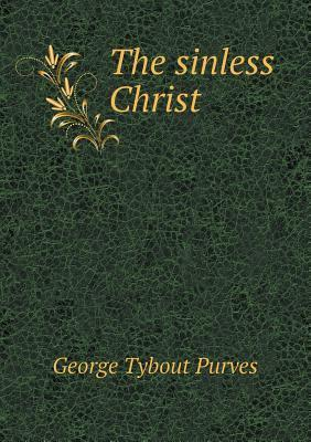 The Sinless Christ George Tybout Purves