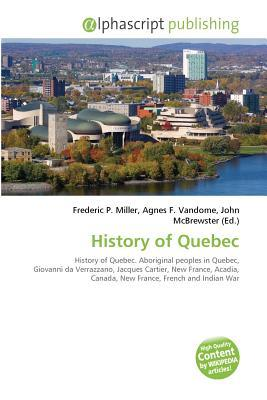 History of Quebec  by  Frederic P. Miller