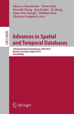 Spatial and Temporal Databases: 13th International Symposium, Sstd 2013, Munich, Germany, August 21-23, 2013, Proceedings Mario A Nascimento