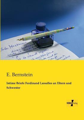Intime Briefe Ferdinand Lassalles an Eltern Und Schwester  by  Eduard Bernstein