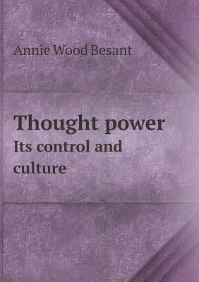 Thought Power Its Control and Culture Annie Besant