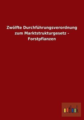 Zwolfte Durchfuhrungsverordnung Zum Marktstrukturgesetz - Forstpflanzen Ohne Autor