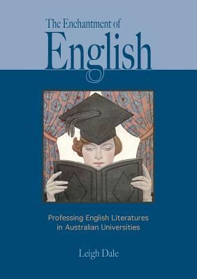 The Enchantment of English: Professing English Literatures in Australian Universities Leigh Dale