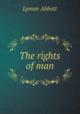 The Rights of Man  by  Lyman Abbott