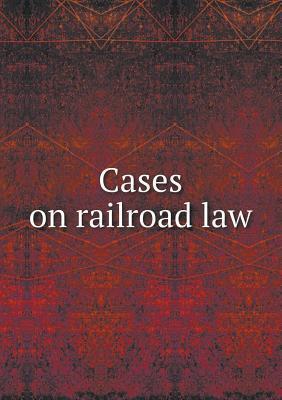 Cases on Railroad Law Simeon Eben Baldwin