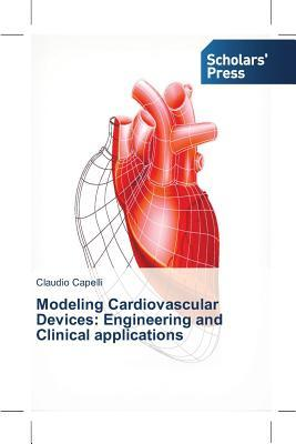 Modeling Cardiovascular Devices: Engineering and Clinical Applications  by  Capelli Claudio