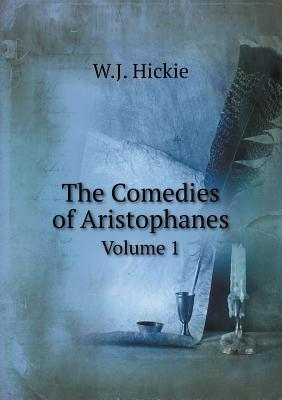 The Comedies of Aristophanes Volume 1  by  W J Hickie