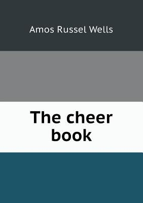 The Cheer Book Amos Russel Wells