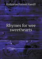 Rhymes for wee sweethearts  by  Katharine Forrest Hamill