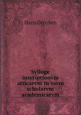 Sylloge Inscriptionvm Atticarvm in Vsvm Scholarvm Academicarvm  by  Hans Droysen
