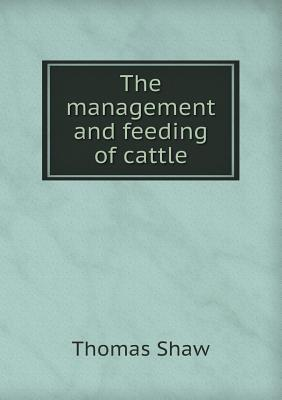 The Management and Feeding of Cattle Thomas Shaw