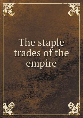 The Staple Trades of the Empire  by  Arthur Percival Newton