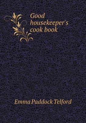 Good Housekeepers Cook Book  by  Emma Paddock Telford