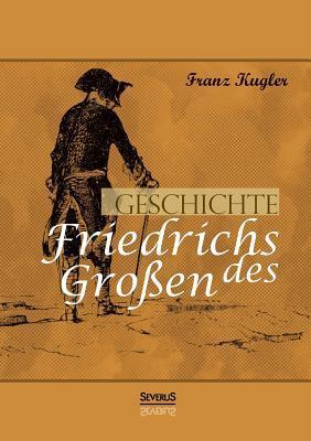 Geschichte Friedrichs Des Grossen. Gezeichnet Von Adolph Menzel  by  Franz Kugler
