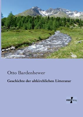 Geschichte Der Altkirchlichen Litteratur Otto Bardenhewer