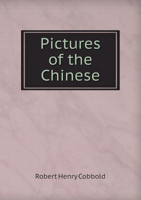 Pictures of the Chinese Robert Henry Cobbold