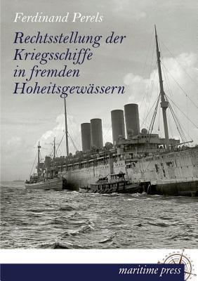 Rechtsstellung Der Kriegsschiffe in Fremden Hoheitsgewassern Ferdinand Perels