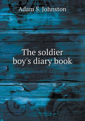 The Soldier Boys Diary Book Adam S. Johnston