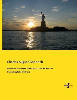 Lebensbeschreibungen Sammtlicher Unterzeichner Der Unabhangigkeits-Erklarung Charles August Goodrich