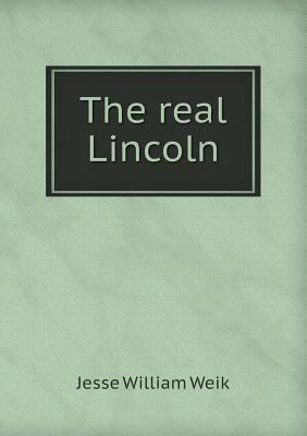 The Real Lincoln Jesse W. Weik
