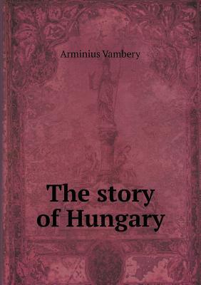 The Story of Hungary Ármin Vámbéry