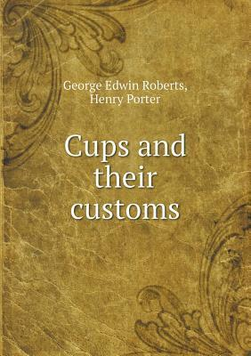 Cups and Their Customs  by  George Edwin Roberts
