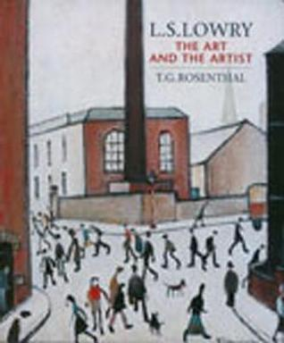 L.S Lowry: the Art and the Artist  by  T G Rosenthal