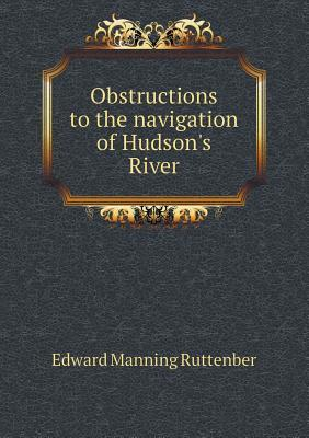 Obstructions to the Navigation of Hudsons River  by  Edward Manning Ruttenber