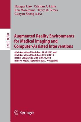 Augmented Reality Environments for Medical Imaging and Computer-Assisted Interventions: International Workshops Hongen Liao