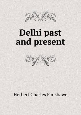 Delhi Past and Present Herbert Charles Fanshawe