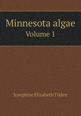 Minnesota Algae Volume 1  by  Josephine Elizabeth Tilden