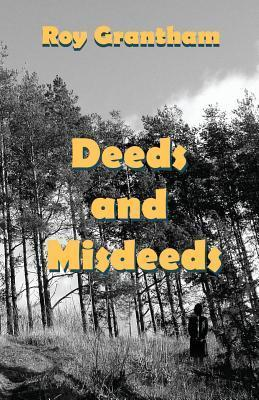 Deeds and Misdeeds  by  Roy Grantham