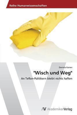Wisch Und Weg  by  Kainer Daniela