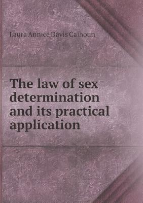 The Law of Sex Determination and Its Practical Application  by  Laura Annice Davis Calhoun