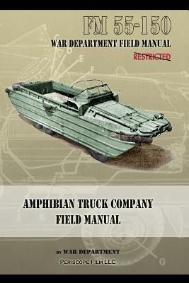 Amphibian Truck Company Field Manual: FM 55-150  by  War Department