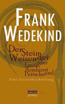 Der Stein Der Weisen Oder Laute, Armbrust Und Peitsche. Eine Geisterbeschworung Frank Wedekind