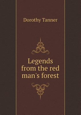 Legends from the Red Mans Forest Dorothy Tanner