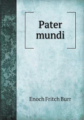 Pater Mundi  by  Enoch Fritch Burr
