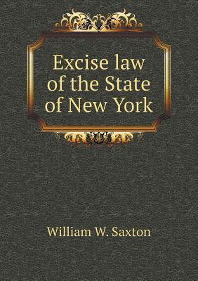 Excise Law of the State of New York William W. Saxton